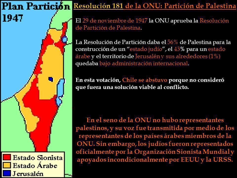 En esta votación, Chile se abstuvo porque no consideró que fuera una solución viable al conflicto. Resolución 181 de la ONU: Partición de Palestina En