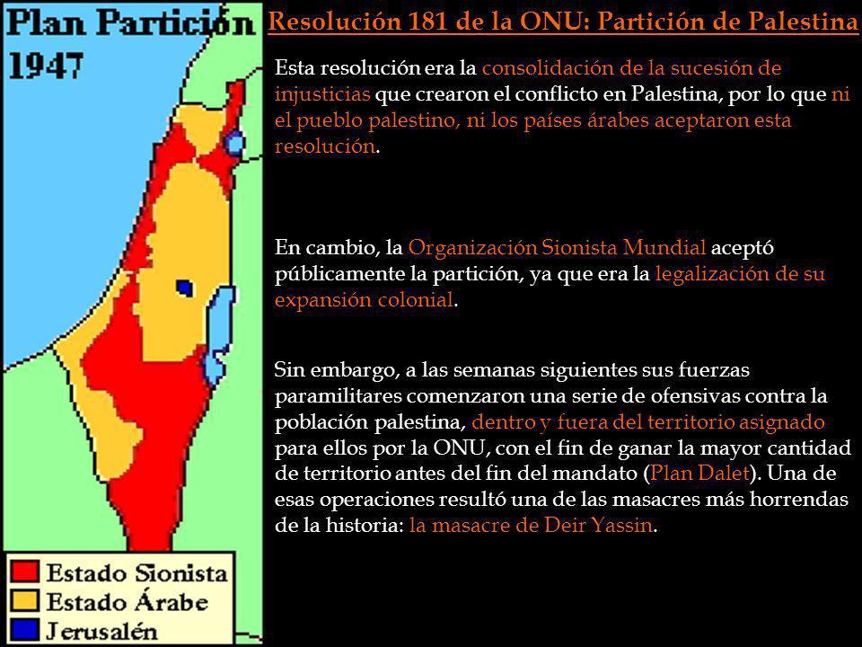 Resolución 181 de la ONU: Partición de Palestina Esta resolución era la consolidación de la sucesión de injusticias que crearon el conflicto en Palest