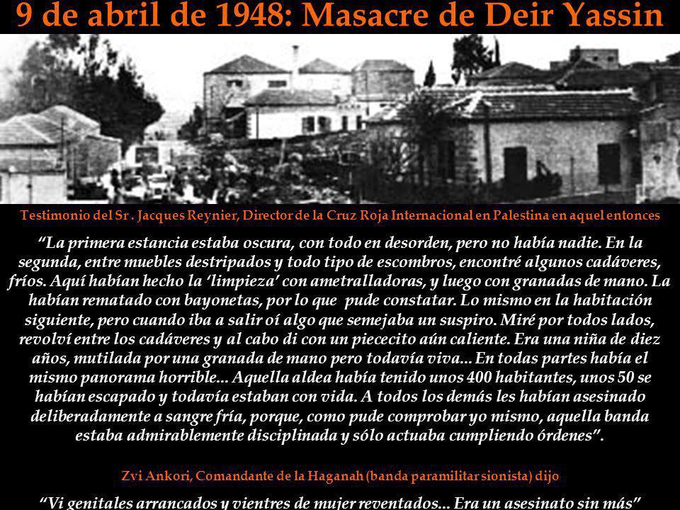 9 de abril de 1948: Masacre de Deir Yassin Testimonio del Sr. Jacques Reynier, Director de la Cruz Roja Internacional en Palestina en aquel entonces L