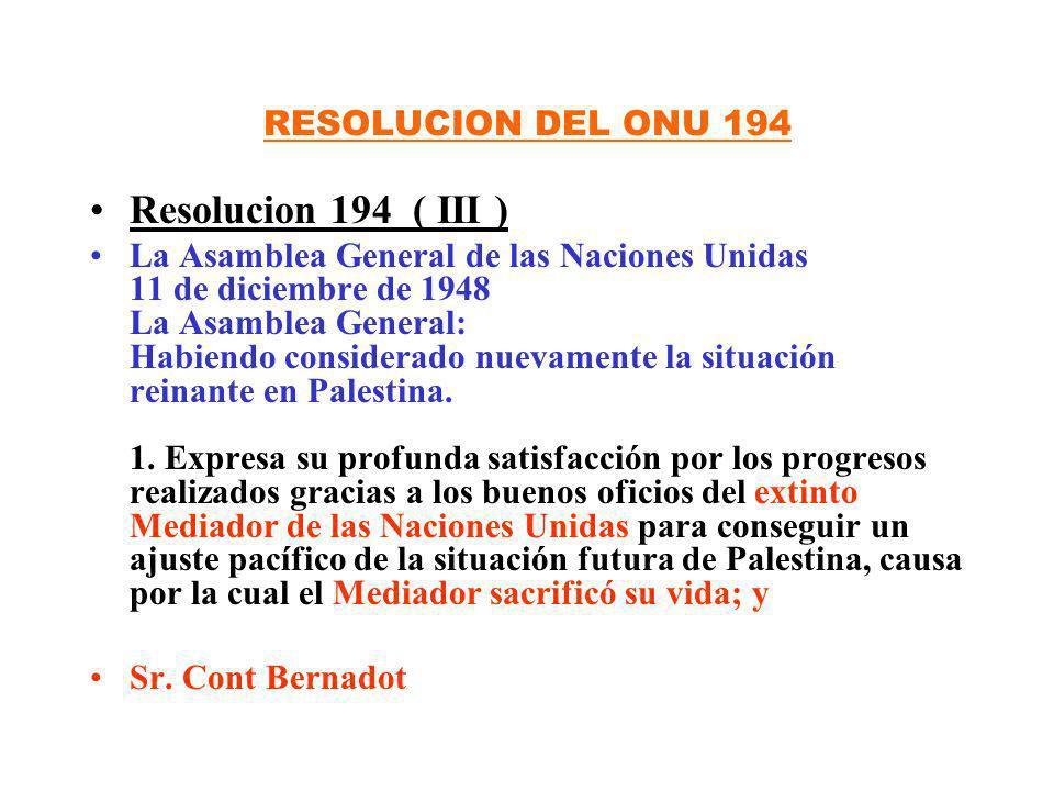 RESOLUCION DEL ONU 194 Resolucion 194 ( III ) La Asamblea General de las Naciones Unidas 11 de diciembre de 1948 La Asamblea General: Habiendo conside