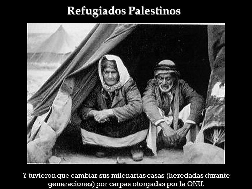 Refugiados Palestinos Y tuvieron que cambiar sus milenarias casas (heredadas durante generaciones) por carpas otorgadas por la ONU.