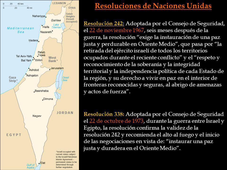 Resoluciones de Naciones Unidas Resolución 242 : Adoptada por el Consejo de Seguridad, el 22 de noviembre 1967, seis meses después de la guerra, la re