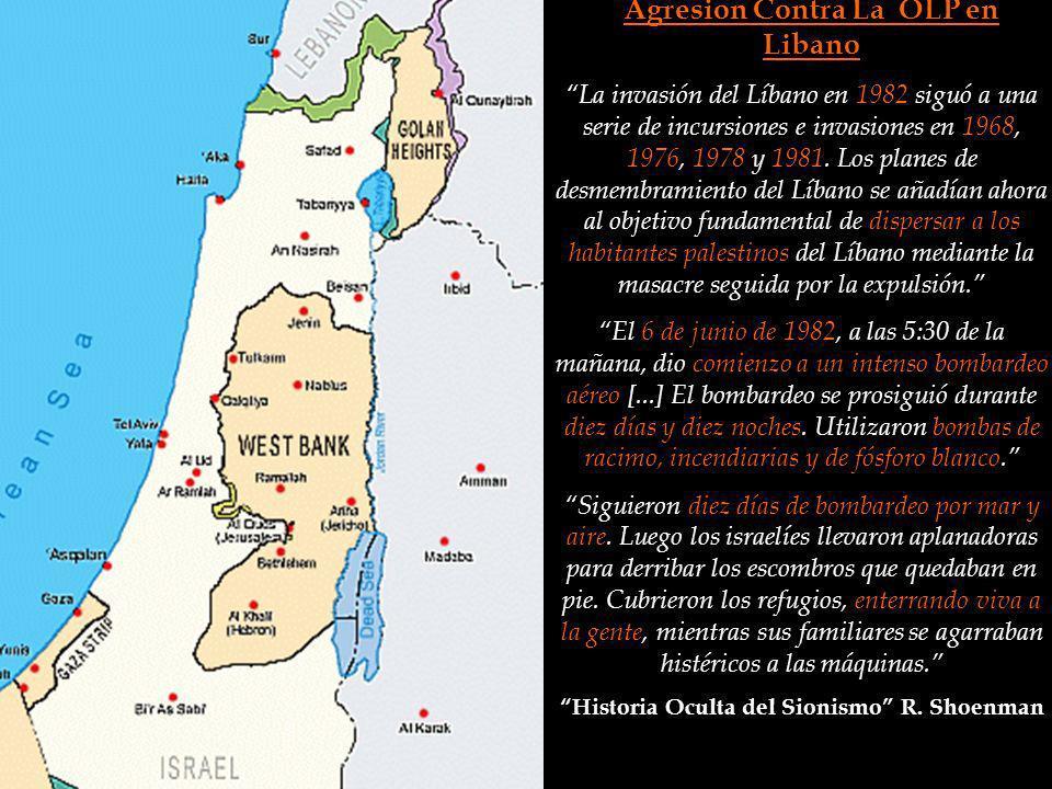 Agresion Contra La OLP en Libano La invasión del Líbano en 1982 siguó a una serie de incursiones e invasiones en 1968, 1976, 1978 y 1981. Los planes d