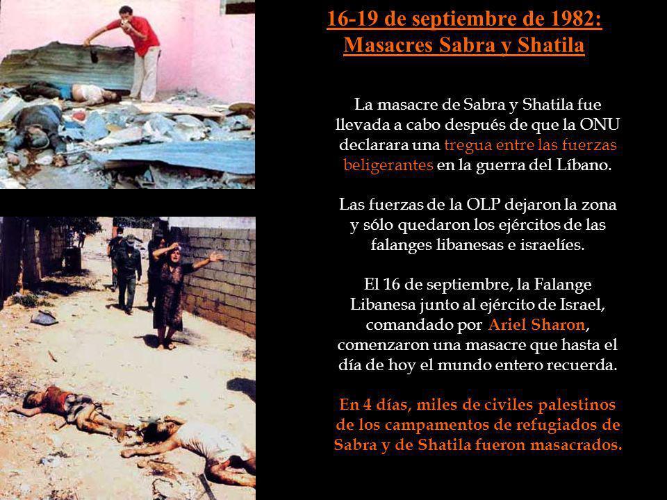 16-19 de septiembre de 1982: Masacres Sabra y Shatila La masacre de Sabra y Shatila fue llevada a cabo después de que la ONU declarara una tregua entr