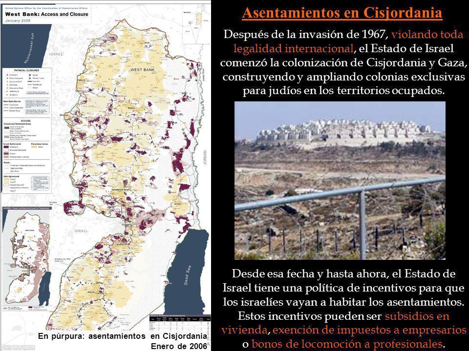 Asentamientos en Cisjordania Después de la invasión de 1967, violando toda legalidad internacional, el Estado de Israel comenzó la colonización de Cis