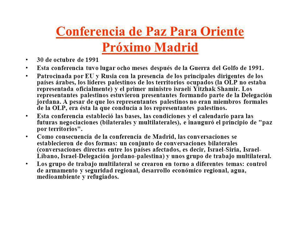 Conferencia de Paz Para Oriente Próximo Madrid 30 de octubre de 1991 Esta conferencia tuvo lugar ocho meses después de la Guerra del Golfo de 1991. Pa