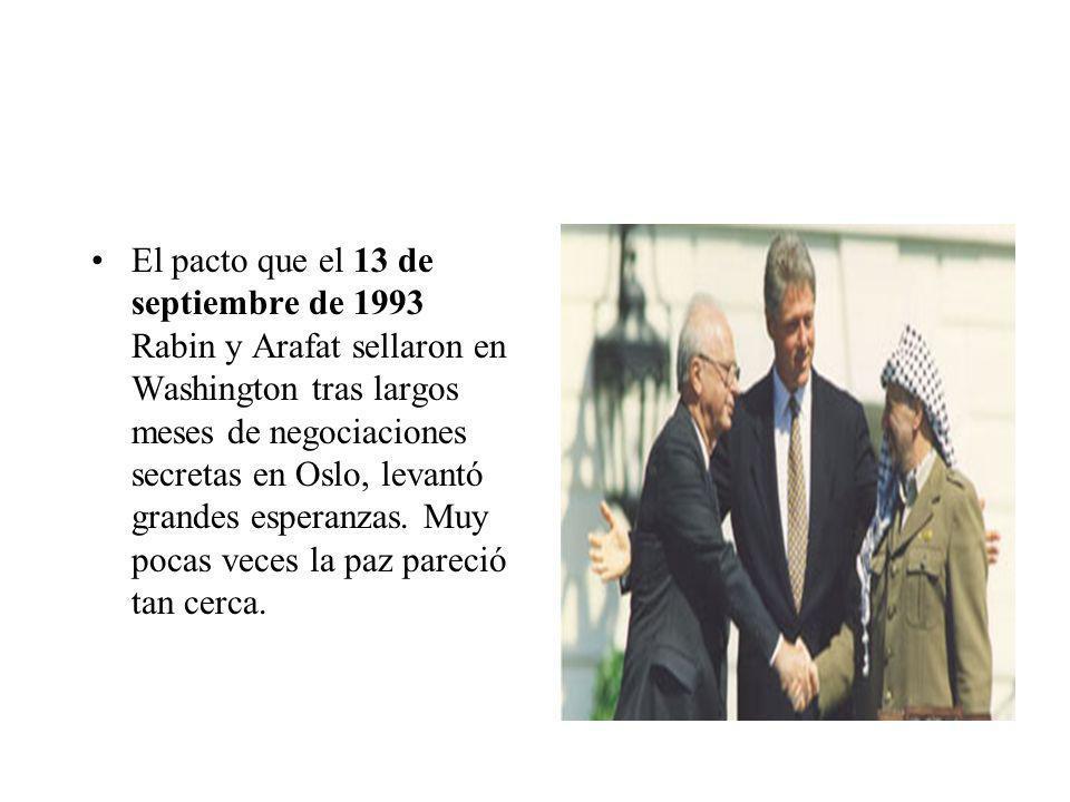 El pacto que el 13 de septiembre de 1993 Rabin y Arafat sellaron en Washington tras largos meses de negociaciones secretas en Oslo, levantó grandes es