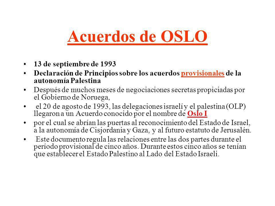 Acuerdos de OSLO 13 de septiembre de 1993 Declaración de Principios sobre los acuerdos provisionales de la autonomía Palestina Después de muchos meses