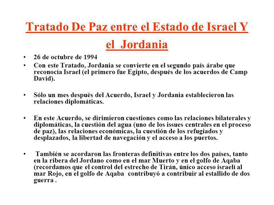 Tratado De Paz entre el Estado de Israel Y el Jordania 26 de octubre de 1994 Con este Tratado, Jordania se convierte en el segundo país árabe que reco