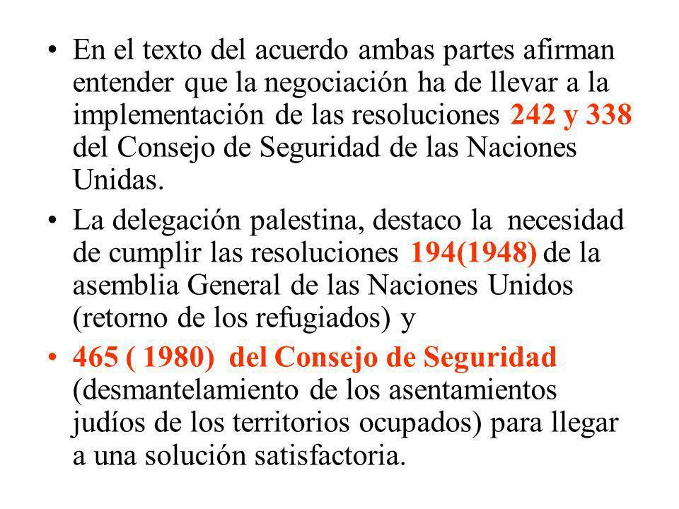 En el texto del acuerdo ambas partes afirman entender que la negociación ha de llevar a la implementación de las resoluciones 242 y 338 del Consejo de
