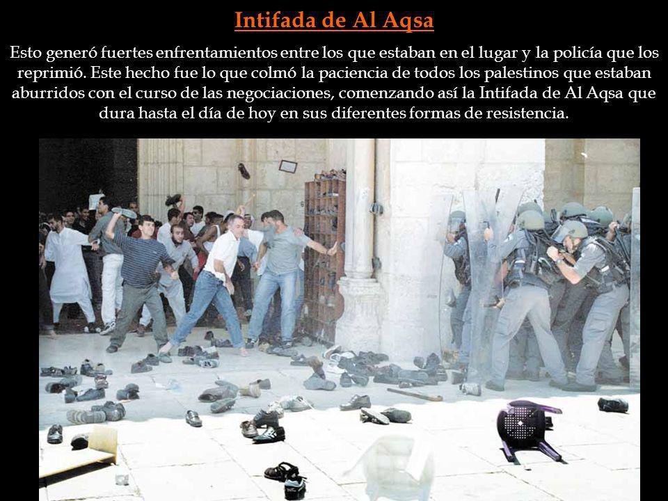 Intifada de Al Aqsa Esto generó fuertes enfrentamientos entre los que estaban en el lugar y la policía que los reprimió. Este hecho fue lo que colmó l
