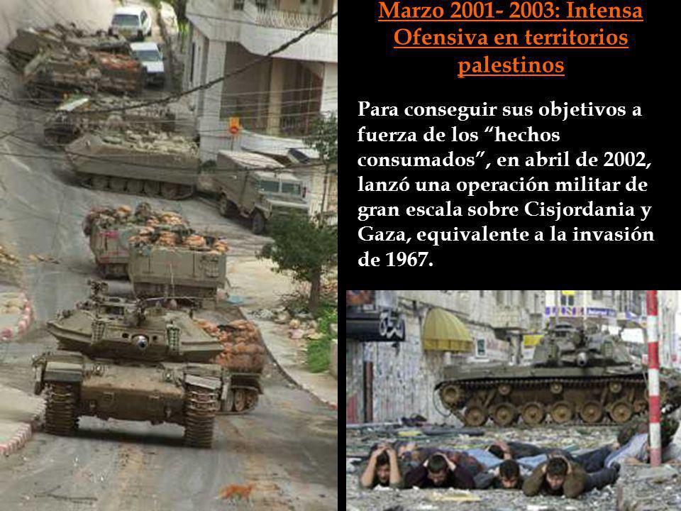 Marzo 2001- 2003: Intensa Ofensiva en territorios palestinos Para conseguir sus objetivos a fuerza de los hechos consumados, en abril de 2002, lanzó u
