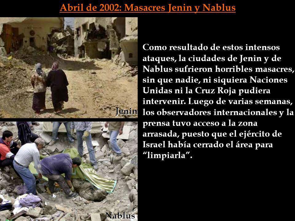 Abril de 2002: Masacres Jenin y Nablus Como resultado de estos intensos ataques, la ciudades de Jenin y de Nablus sufrieron horribles masacres, sin qu
