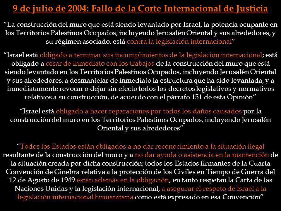 9 de julio de 2004: Fallo de la Corte Internacional de Justicia La construcción del muro que está siendo levantado por Israel, la potencia ocupante en