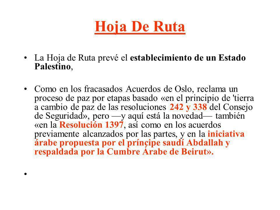 Hoja De Ruta La Hoja de Ruta prevé el establecimiento de un Estado Palestino, Como en los fracasados Acuerdos de Oslo, reclama un proceso de paz por e