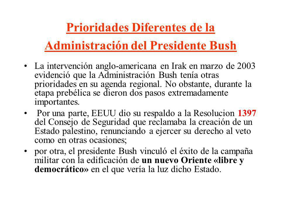 Prioridades Diferentes de la Administración del Presidente Bush La intervención anglo-americana en Irak en marzo de 2003 evidenció que la Administraci