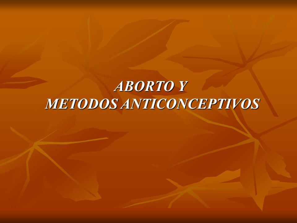 ABORTO Y METODOS ANTICONCEPTIVOS METODOS ANTICONCEPTIVOS
