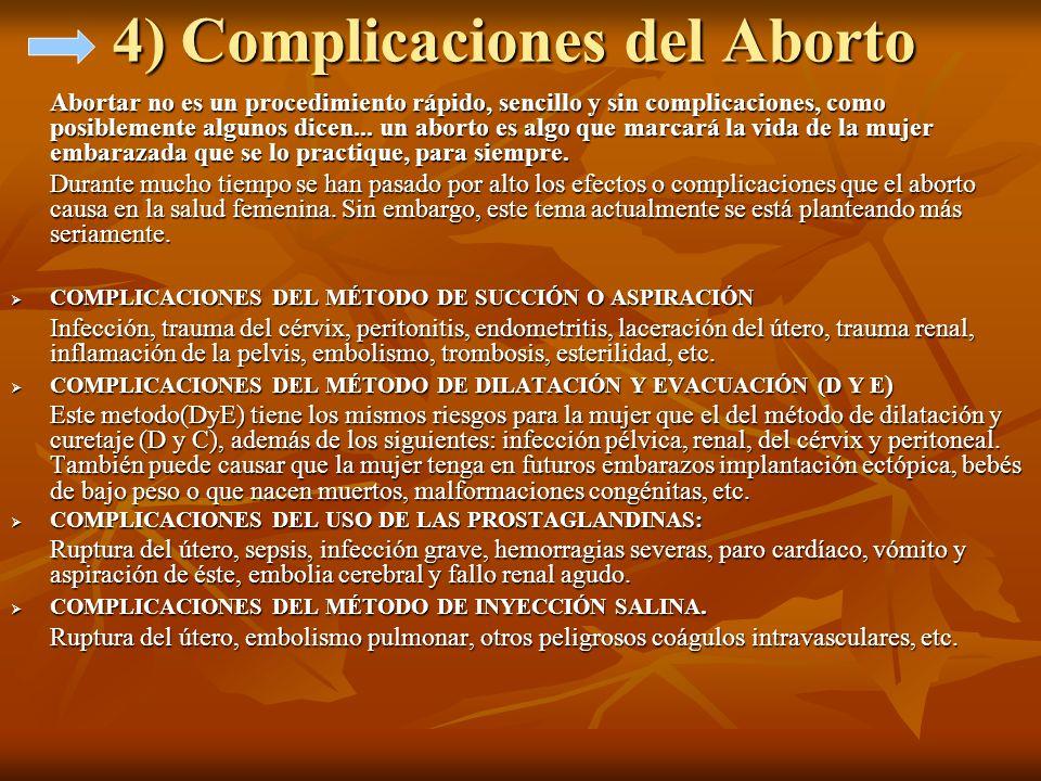 4) Complicaciones del Aborto Abortar no es un procedimiento rápido, sencillo y sin complicaciones, como posiblemente algunos dicen... un aborto es alg