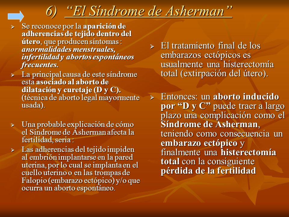 6) El Síndrome de Asherman Se reconoce por la aparición de adherencias de tejido dentro del útero, que producen síntomas : anormalidades menstruales,