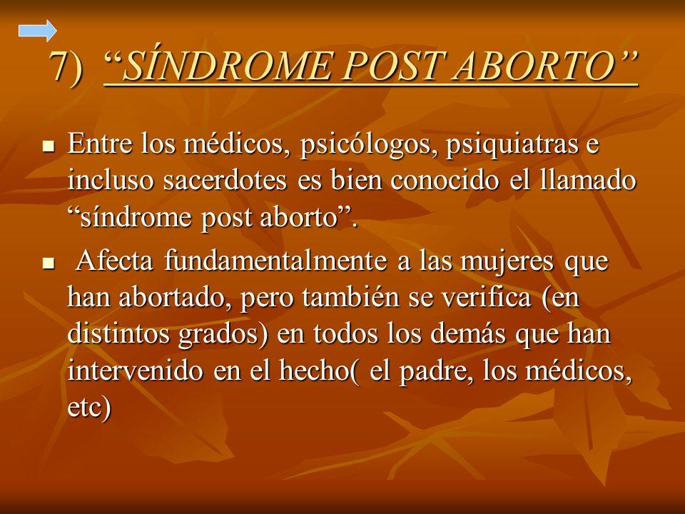 7) SÍNDROME POST ABORTO Entre los médicos, psicólogos, psiquiatras e incluso sacerdotes es bien conocido el llamado síndrome post aborto. Entre los mé