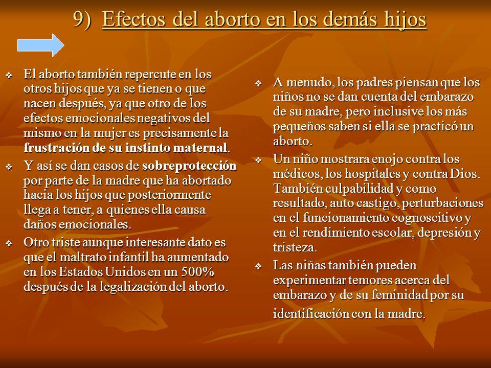 9) Efectos del aborto en los demás hijos El aborto también repercute en los otros hijos que ya se tienen o que nacen después, ya que otro de los efect