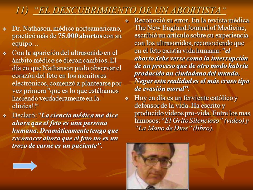 11) EL DESCUBRIMIENTO DE UN ABORTISTA 11) EL DESCUBRIMIENTO DE UN ABORTISTA Dr. Nathason, médico norteamericano, practicó más de 75.000 abortos con su