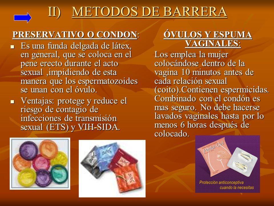 II) METODOS DE BARRERA PRESERVATIVO O CONDON: Es una funda delgada de látex, en general, que se coloca en el pene erecto durante el acto sexual,impidi