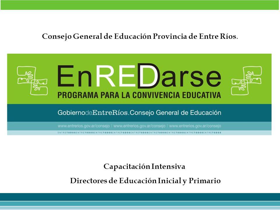 Consejo General de Educación Provincia de Entre Ríos. Capacitación Intensiva Directores de Educación Inicial y Primario