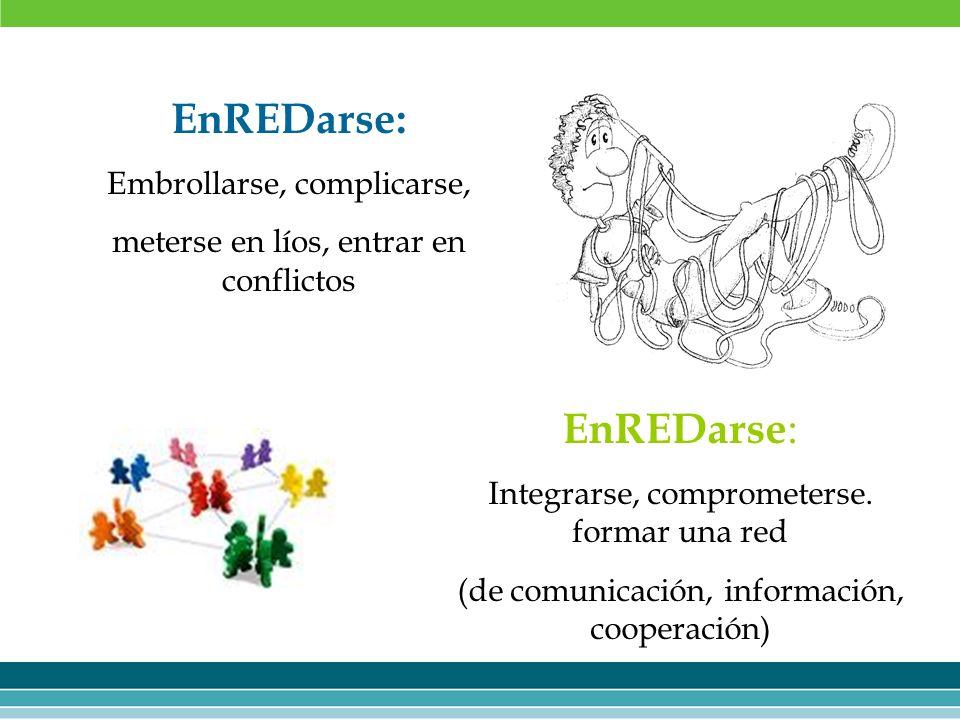 EnREDarse: Embrollarse, complicarse, meterse en líos, entrar en conflictos EnREDarse : Integrarse, comprometerse. formar una red (de comunicación, inf