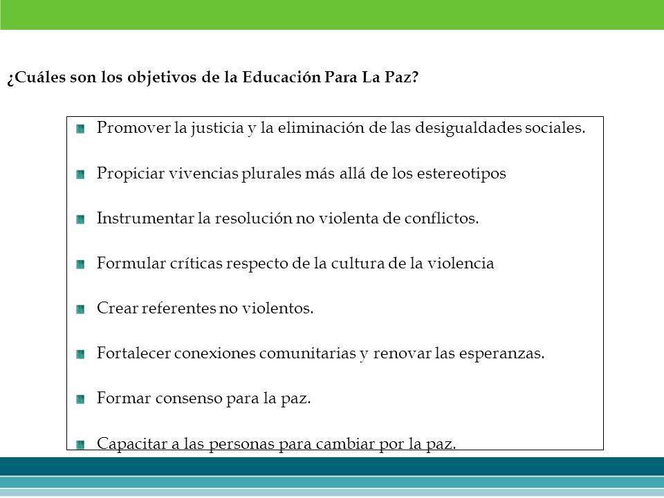 ¿Cuáles son los objetivos de la Educación Para La Paz? Promover la justicia y la eliminación de las desigualdades sociales. Propiciar vivencias plural