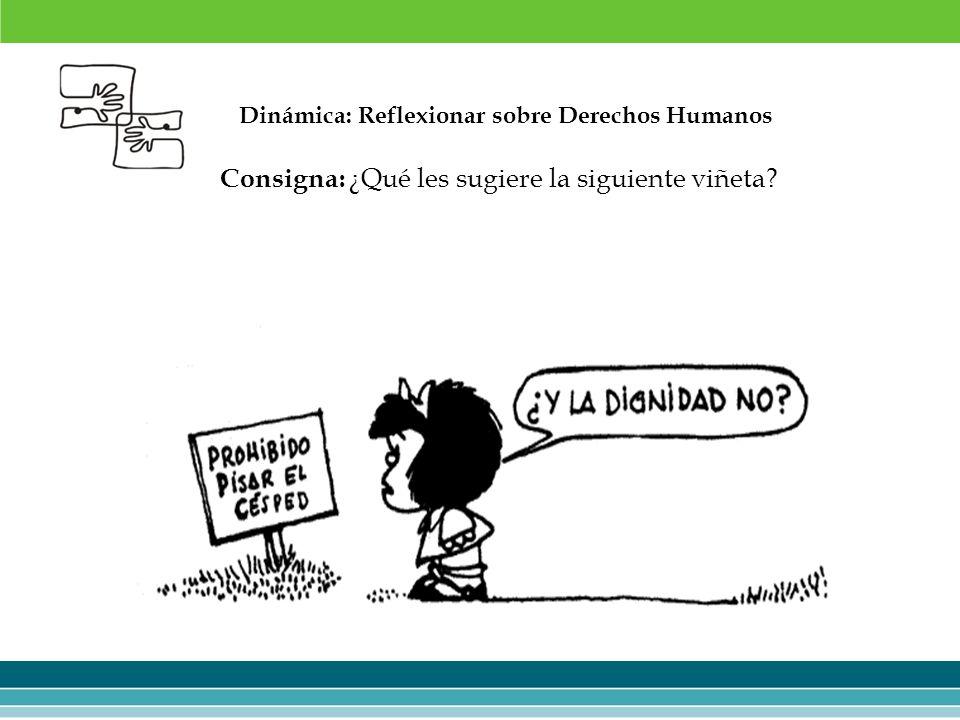 Dinámica: Reflexionar sobre Derechos Humanos Consigna: ¿Qué les sugiere la siguiente viñeta?