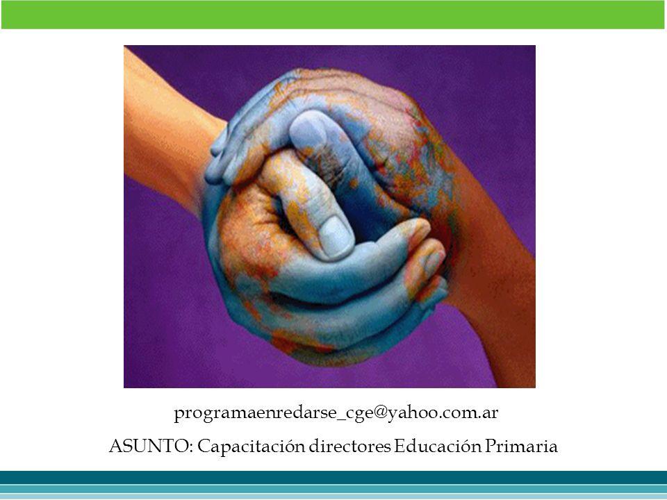 programaenredarse_cge@yahoo.com.ar ASUNTO: Capacitación directores Educación Primaria