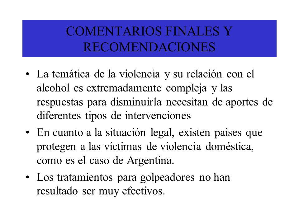 COMENTARIOS FINALES Y RECOMENDACIONES La temática de la violencia y su relación con el alcohol es extremadamente compleja y las respuestas para dismin