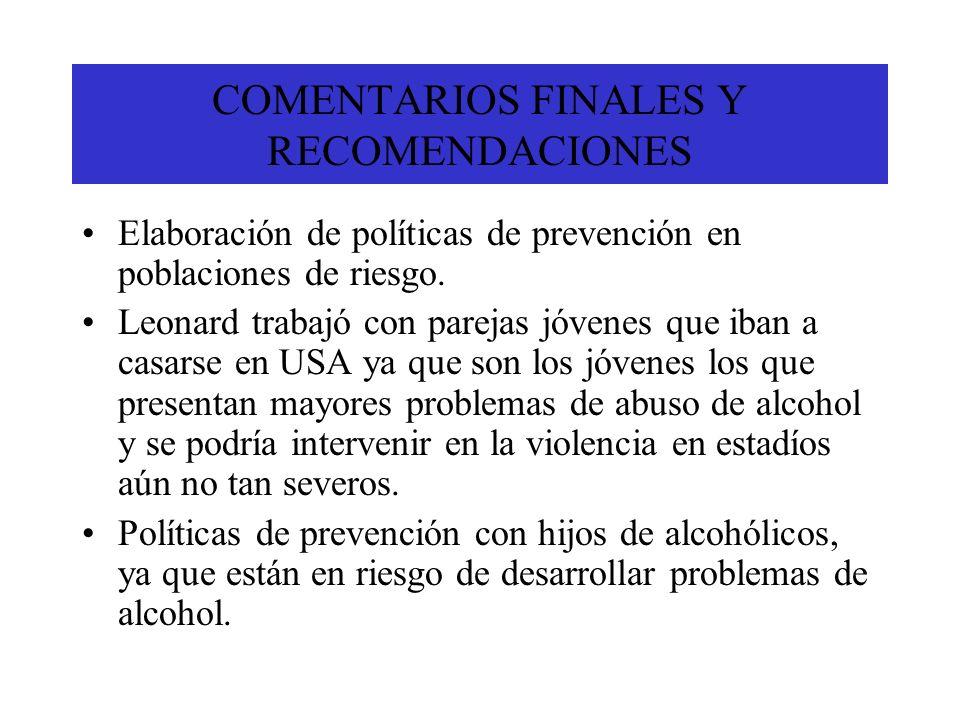 COMENTARIOS FINALES Y RECOMENDACIONES Elaboración de políticas de prevención en poblaciones de riesgo. Leonard trabajó con parejas jóvenes que iban a