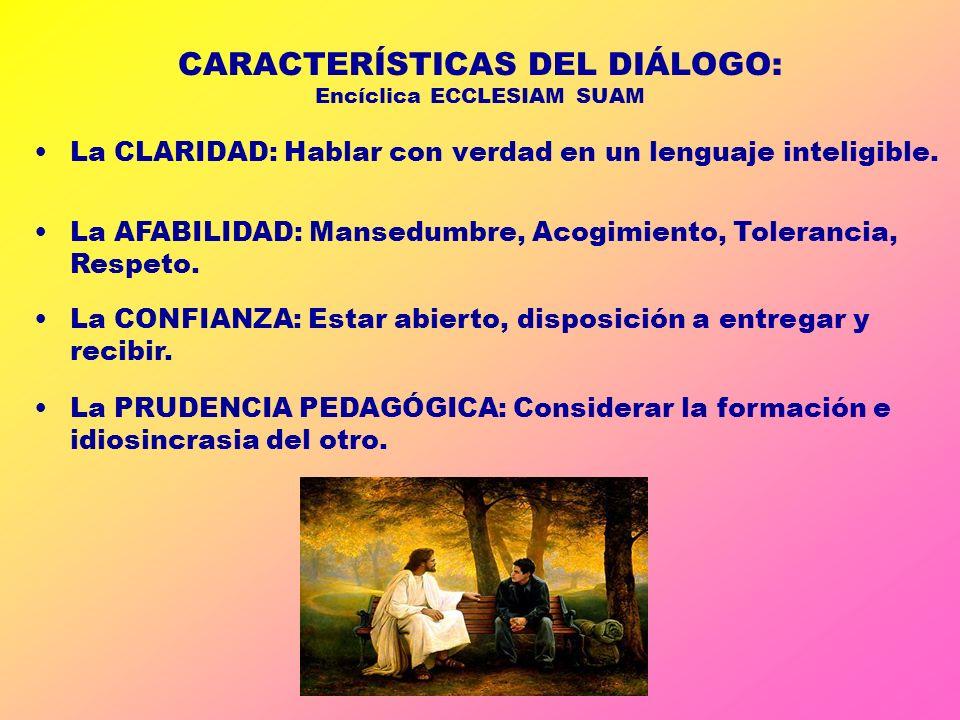 CARACTERÍSTICAS DEL DIÁLOGO: Encíclica ECCLESIAM SUAM La CLARIDAD: Hablar con verdad en un lenguaje inteligible. La AFABILIDAD: Mansedumbre, Acogimien