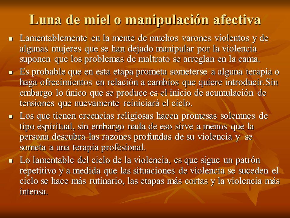 Luna de miel o manipulación afectiva Lamentablemente en la mente de muchos varones violentos y de algunas mujeres que se han dejado manipular por la v