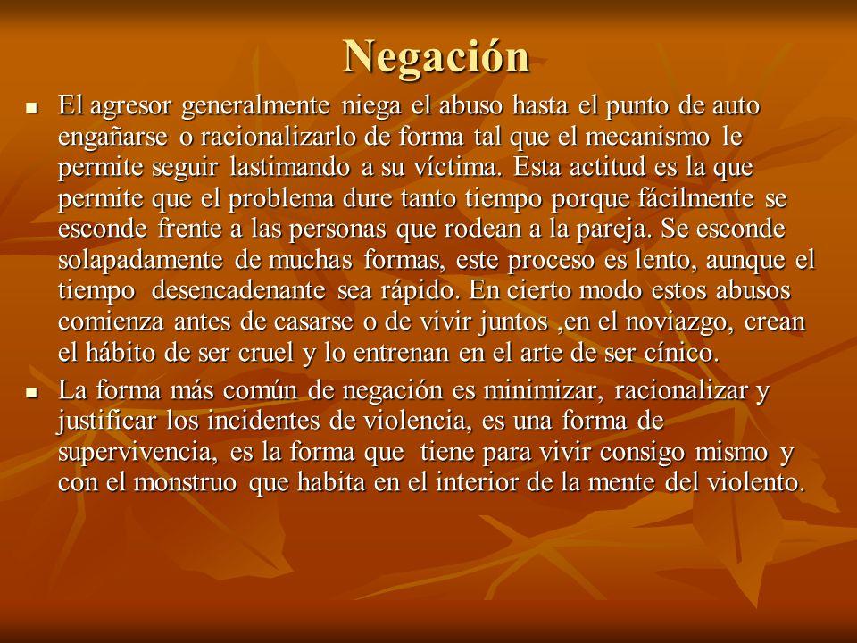 Negación El agresor generalmente niega el abuso hasta el punto de auto engañarse o racionalizarlo de forma tal que el mecanismo le permite seguir last
