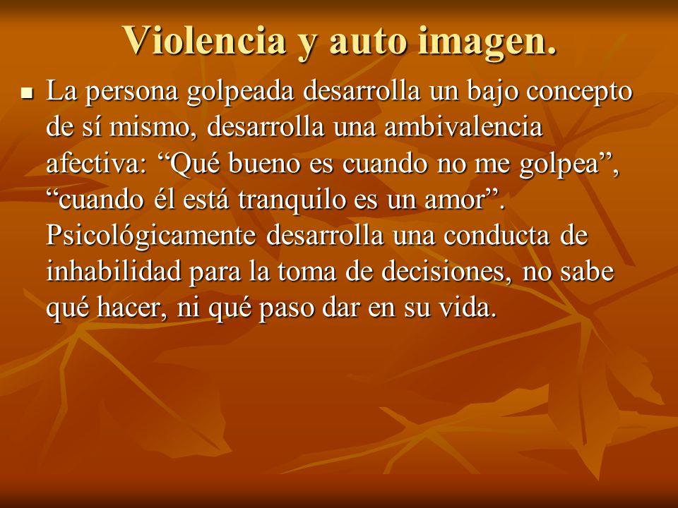 Violencia y auto imagen. La persona golpeada desarrolla un bajo concepto de sí mismo, desarrolla una ambivalencia afectiva: Qué bueno es cuando no me