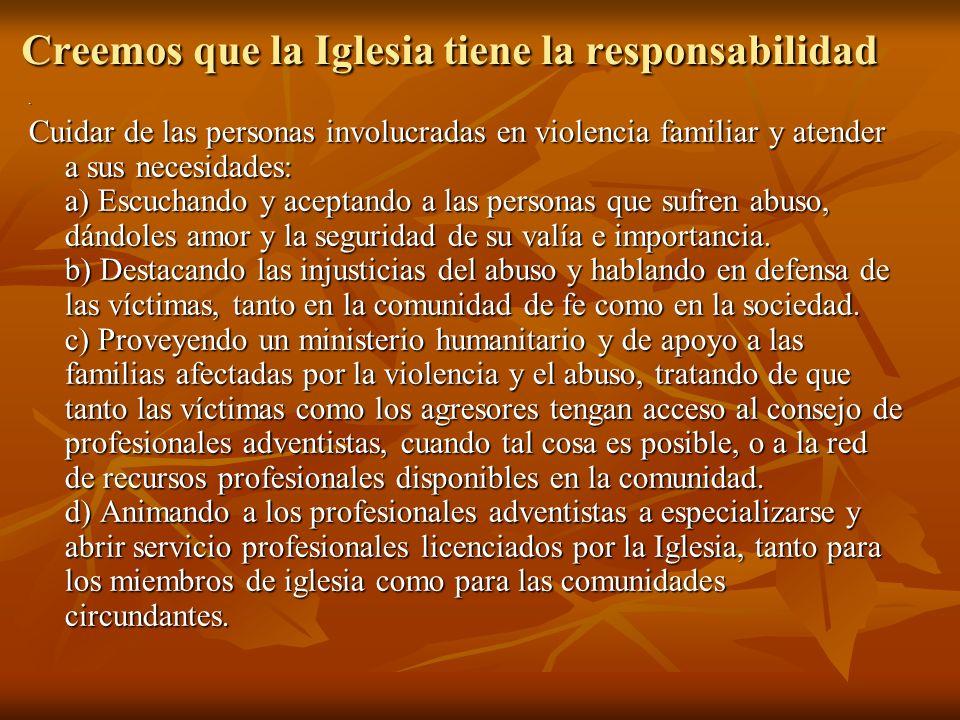 Creemos que la Iglesia tiene la responsabilidad. Cuidar de las personas involucradas en violencia familiar y atender a sus necesidades: a) Escuchando