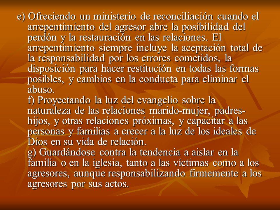 e) Ofreciendo un ministerio de reconciliación cuando el arrepentimiento del agresor abre la posibilidad del perdón y la restauración en las relaciones