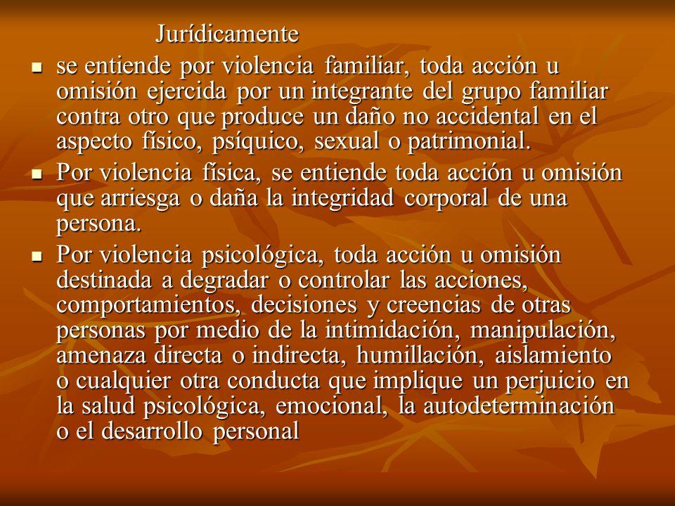 Jurídicamente Jurídicamente se entiende por violencia familiar, toda acción u omisión ejercida por un integrante del grupo familiar contra otro que pr