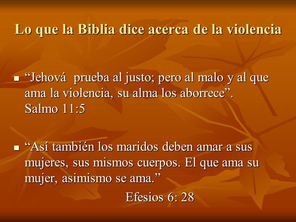 Lo que la Biblia dice acerca de la violencia Jehová prueba al justo; pero al malo y al que ama la violencia, su alma los aborrece. Salmo 11:5 Jehová p