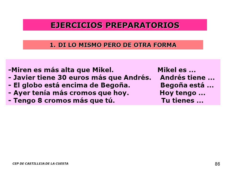 CEP DE CASTILLEJA DE LA CUESTA 86 EJERCICIOS PREPARATORIOS -Miren es más alta que Mikel. Mikel es... - Javier tiene 30 euros más que Andrés. Andrés ti