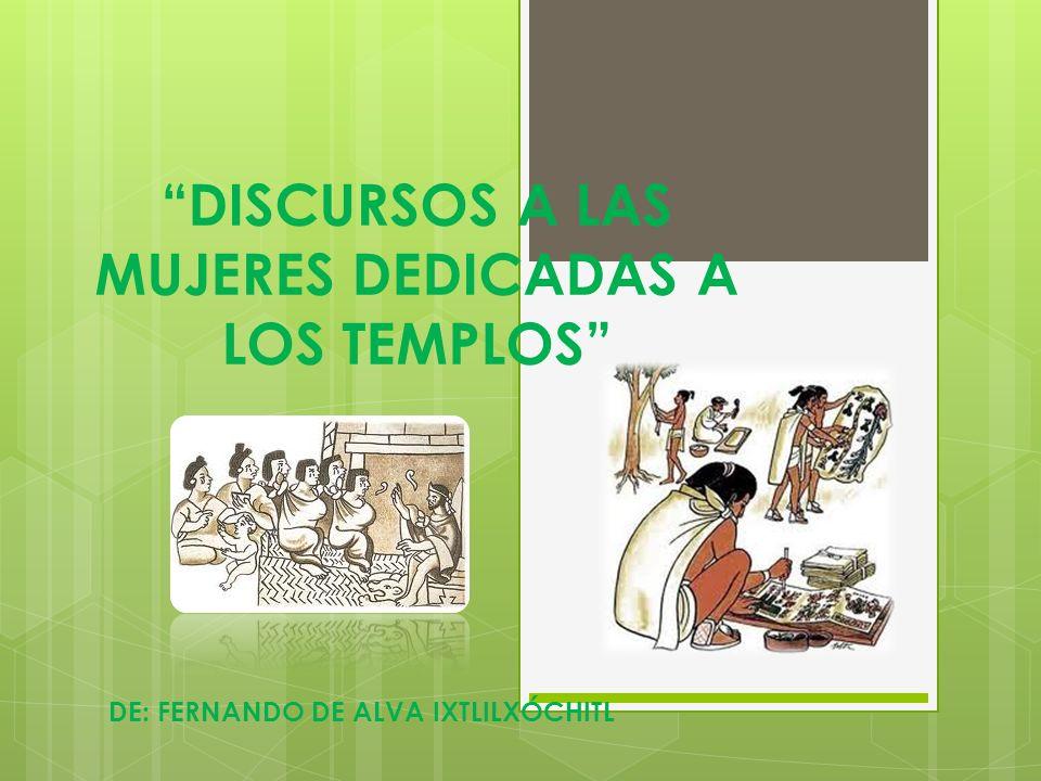 DISCURSOS A LAS MUJERES DEDICADAS A LOS TEMPLOS DE: FERNANDO DE ALVA IXTLILXÓCHITL