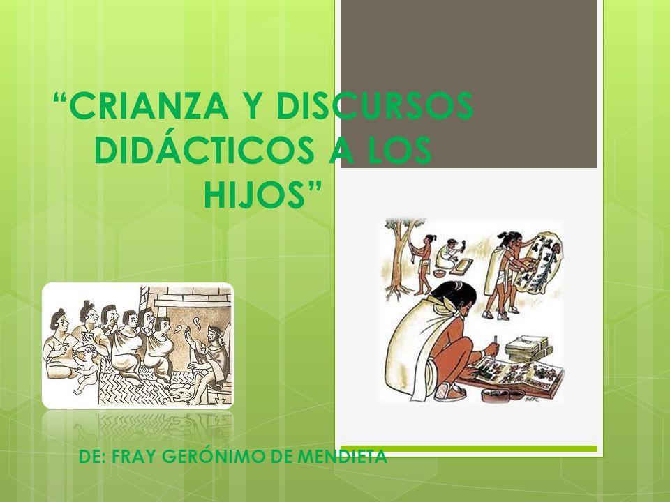 CRIANZA Y DISCURSOS DIDÁCTICOS A LOS HIJOS DE: FRAY GERÓNIMO DE MENDIETA