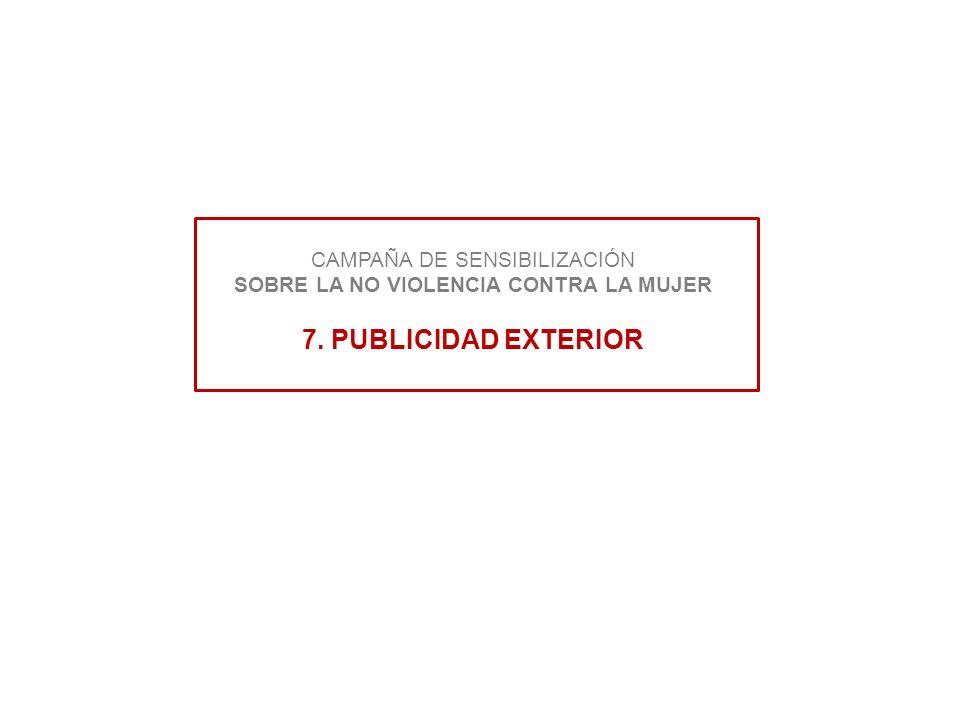 CAMPAÑA DE SENSIBILIZACIÓN SOBRE LA NO VIOLENCIA CONTRA LA MUJER 7. PUBLICIDAD EXTERIOR