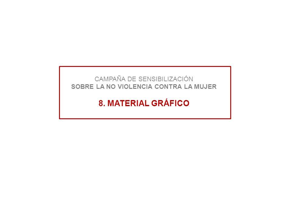 CAMPAÑA DE SENSIBILIZACIÓN SOBRE LA NO VIOLENCIA CONTRA LA MUJER 8. MATERIAL GRÁFICO