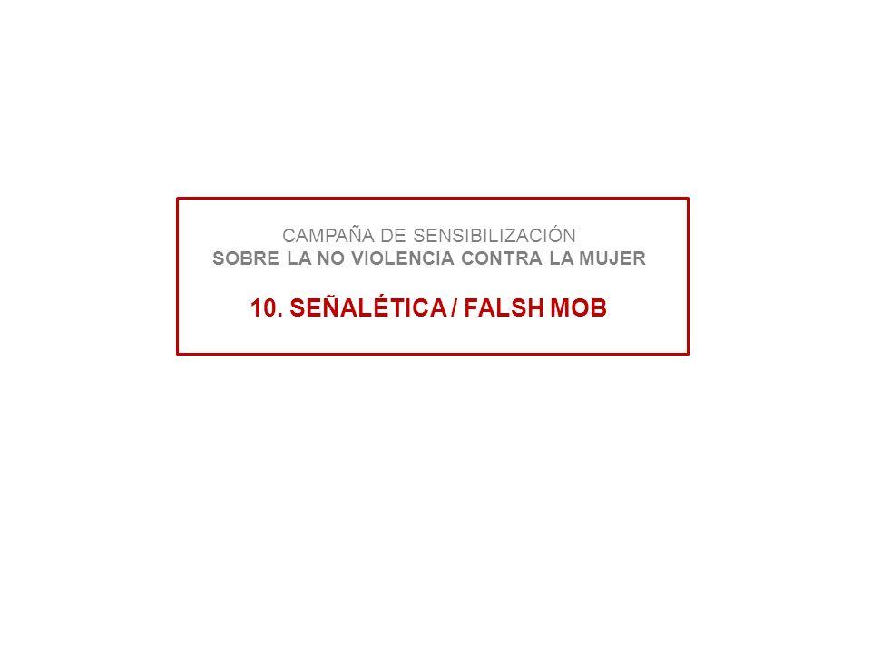 CAMPAÑA DE SENSIBILIZACIÓN SOBRE LA NO VIOLENCIA CONTRA LA MUJER 10. SEÑALÉTICA / FALSH MOB
