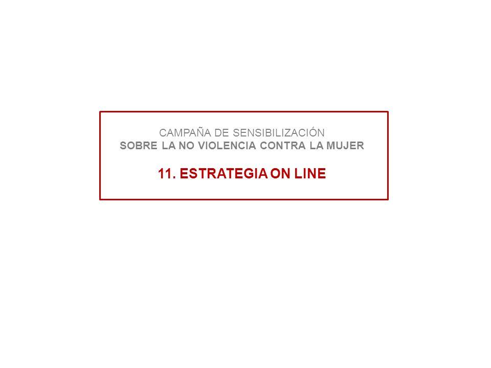 CAMPAÑA DE SENSIBILIZACIÓN SOBRE LA NO VIOLENCIA CONTRA LA MUJER 11. ESTRATEGIA ON LINE