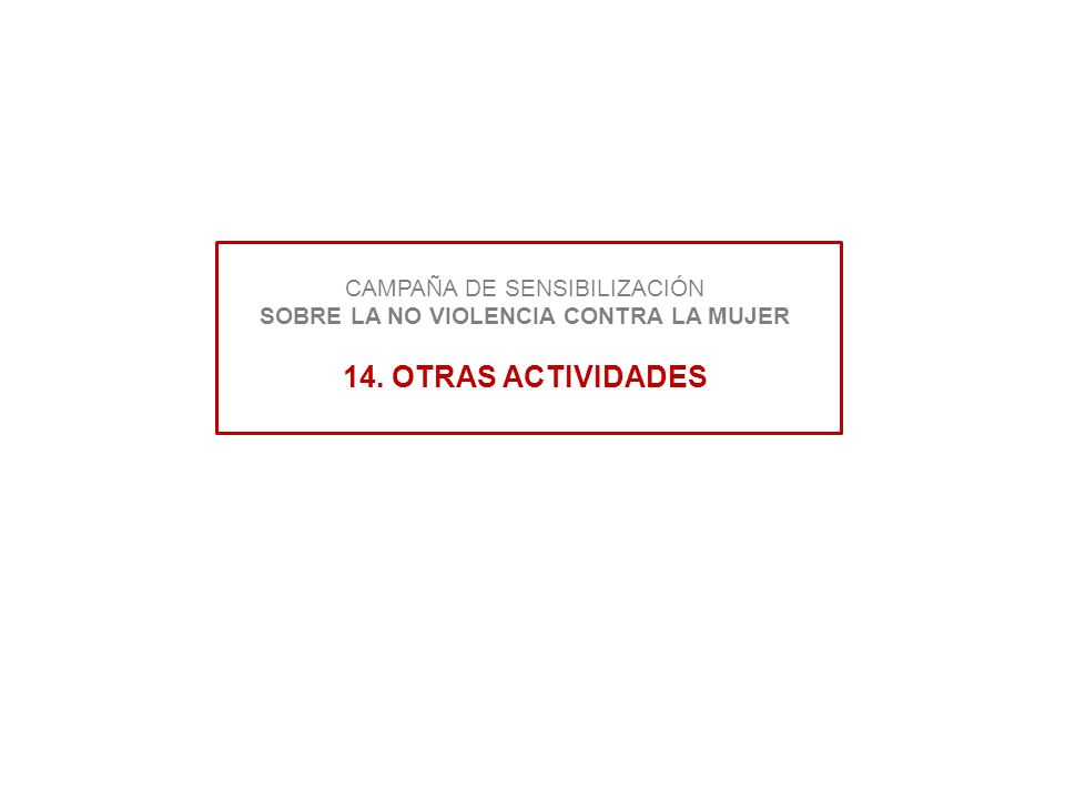 CAMPAÑA DE SENSIBILIZACIÓN SOBRE LA NO VIOLENCIA CONTRA LA MUJER 14. OTRAS ACTIVIDADES